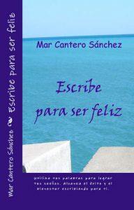 Escribe para ser feliz, portada, Mar Cantero Sánchez, www.marcanterosanchez.com